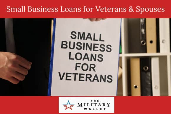 Small Business Loans for Veterans and Military Spouses